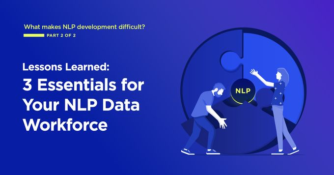 Lessons Learned: 3 Essentials for Your NLP Data Workforce